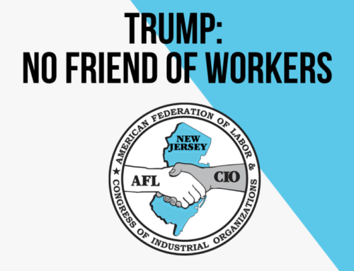 NJ AFL-CIO: TRUMP NO FRIEND OF LABOR